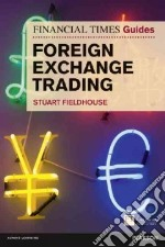 The Financial Times Guide to Foreign Exchange Trading libro in lingua di Fieldhouse Stuart