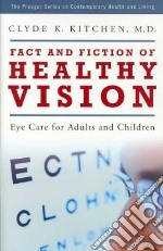 Fact and Fiction of Healthy Vision libro in lingua di Kitchen Clyde K.