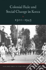 Colonial Rule and Social Change in Korea 1910-1945 libro in lingua di Lee Hong Yung (EDT), Ha Yong-Chool (EDT), Sorensen Clark W. (EDT)