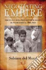 Negotiating Empire libro in lingua di Del Moral Solsiree