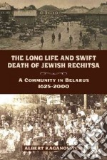 The Long Life and Swift Death of Jewish Rechitsa libro in lingua di Kaganovitch Albert