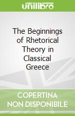Beginnings of Rhetorical Theory in Classical Greece libro in lingua di Edward Schiappa