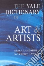 The Yale Dictionary of Art and Artists libro in lingua di Langmuir Erika, Lynton Norbert