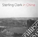 Sterling Clark in China libro in lingua di Loughman Thomas J., Hongshuai Shi (CON), Ju Li (CON), Dion Mark (CON)
