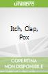 Itch, Clap, Pox