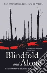 Blindfold and Alone libro in lingua di Hughes-Wilson John, Corns Cathryn M.