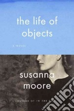 The Life of Objects libro in lingua di Moore Susanna