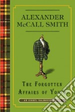 The Forgotten Affairs of Youth libro in lingua di McCall Smith Alexander