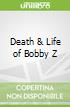 Death & Life of Bobby Z
