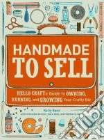 Handmade to Sell libro in lingua di Rand Kelly, Ernest Christine, Dick Sara, Dorn Kimberly, Zollars Jaime (ILT)