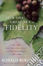 Our One Great Act of Fidelity libro in lingua di Rolheiser Ronald