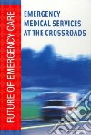 Emergency Medical Services At the Crossroads