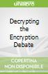 Decrypting the Encryption Debate