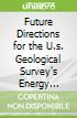 Future Directions for the U.s. Geological Survey's Energy Resources Program