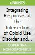 Integrating Responses at the Intersection of Opioid Use Disorder and Infectious Disease Epidemics