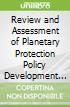 Review and Assessment of Planetary Protection Policy Development Processes