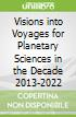 Visions into Voyages for Planetary Sciences in the Decade 2013-2022