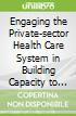 Engaging the Private-sector Health Care System in Building Capacity to Respond to Threats to the Public's Health and National Security