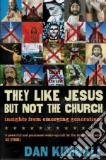 They Like Jesus but Not the Church libro in lingua di Kimball Dan