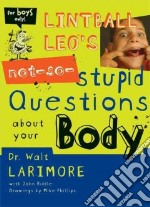 Lintball Leo's Not-So-Stupid Questions About Your Body libro in lingua di Larimore Walter L., Riddle John, Phillips Mike (ILT)
