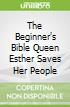 The Beginner's Bible Queen Esther Saves Her People