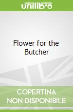 Flower for the Butcher libro in lingua di Collins Max Allan