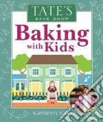 Tate's Bake Shop Baking With Kids libro in lingua di King Kathleen