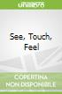 See, Touch, Feel