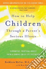 How to Help Children Through a Parent's Serious Illness libro in lingua di McCue Kathleen, Bonn Ron