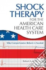 Shock Therapy for the American Health Care System libro in lingua di Levine Robert A.