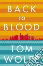 Back to Blood libro in lingua di Wolfe Tom