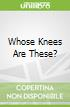 Whose Knees Are These?