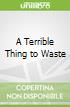 A Terrible Thing to Waste