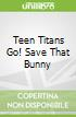 Teen Titans Go! Save That Bunny