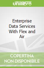 Enterprise Data Services With Flex and Air libro in lingua di Yang Zee