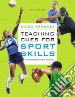 Teaching Cues for Sport Skills for Secondary School Students libro in lingua di Fronske Hilda Ann