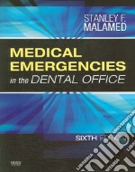 Medical Emergencies in the Dental Office libro in lingua di Malamed Stanley F.