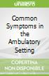 Common Symptoms in the Ambulatory Setting