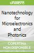 Nanotechnology for Microelectronics and Photonics