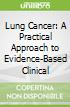 Lung Cancer: A Practical Approach to Evidence-Based Clinical