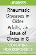 Rheumatic Diseases in Older Adults, an Issue of Clinics in G