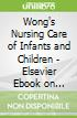 Wong's Nursing Care of Infants and Children - Elsevier Ebook on Vitalsource Retail Access Card