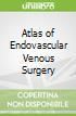 Atlas of Endovascular Venous Surgery