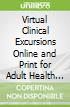 Virtual Clinical Excursions Online and Print for Adult Health Nursing