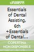 Essentials of Dental Assisting, 6th +Essentials of Dental Assisting Workbook, 6th + Dental Instruments A Pocket Guide, 6th ed.