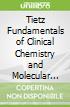 Tietz Fundamentals of Clinical Chemistry and Molecular Diagnostics