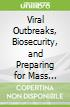 Viral Outbreaks, Biosecurity, and Preparing for Mass Casualty Infectious Diseases Events