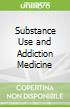 Substance Use and Addiction Medicine