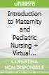 Introduction to Maternity and Pediatric Nursing + Virtual Clinical Excursions Online