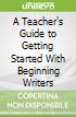 A Teacher's Guide to Getting Started With Beginning Writers